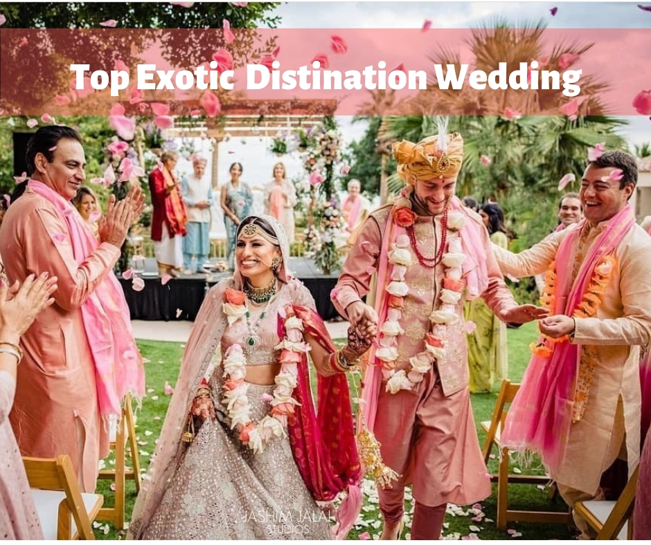 Create Beautiful Memories with and Top Exotic Destination Wedding.