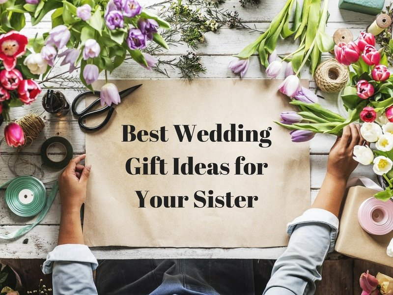 Amazing Wedding Gift Ideas For Your Sister